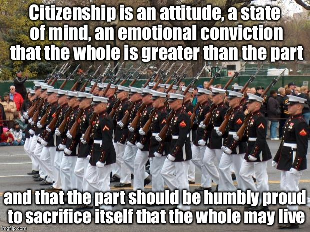 This is a quote from a novel. Who can name the novel? | Citizenship is an attitude, a state of mind, an emotional conviction that the whole is greater than the part and that the part should be hum | image tagged in marines,citizenship,memes | made w/ Imgflip meme maker