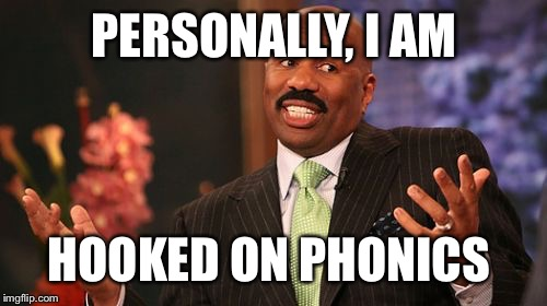 Steve Harvey Meme | PERSONALLY, I AM HOOKED ON PHONICS | image tagged in memes,steve harvey | made w/ Imgflip meme maker