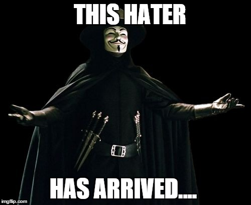 Guy Fawkes | THIS HATER HAS ARRIVED.... | image tagged in memes,guy fawkes | made w/ Imgflip meme maker