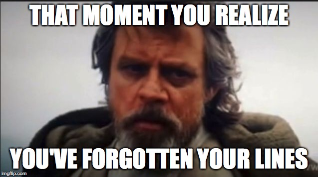 Luke Lines | THAT MOMENT YOU REALIZE YOU'VE FORGOTTEN YOUR LINES | image tagged in luke skywalker,star wars episode vii,forgot line | made w/ Imgflip meme maker