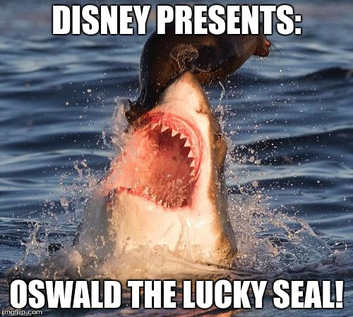 Travelonshark | DISNEY PRESENTS: OSWALD THE LUCKY SEAL! | image tagged in memes,travelonshark | made w/ Imgflip meme maker