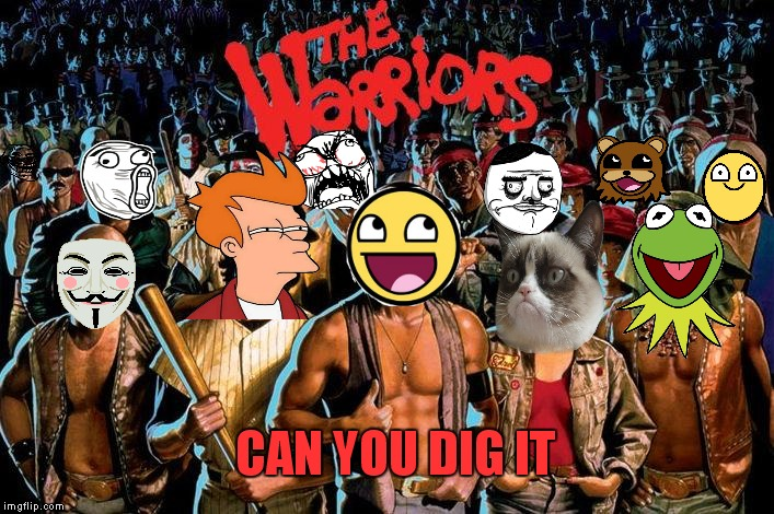 Just another great day at imgflip! | CAN YOU DIG IT | image tagged in warriors,memes,meme war,kermit the frog,futurama fry,grumpy cat | made w/ Imgflip meme maker
