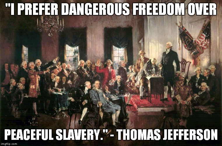 "What the Founding Fathers really thought - Second in a Series | ""I PREFER DANGEROUS FREEDOM OVER PEACEFUL SLAVERY."" - THOMAS JEFFERSON 