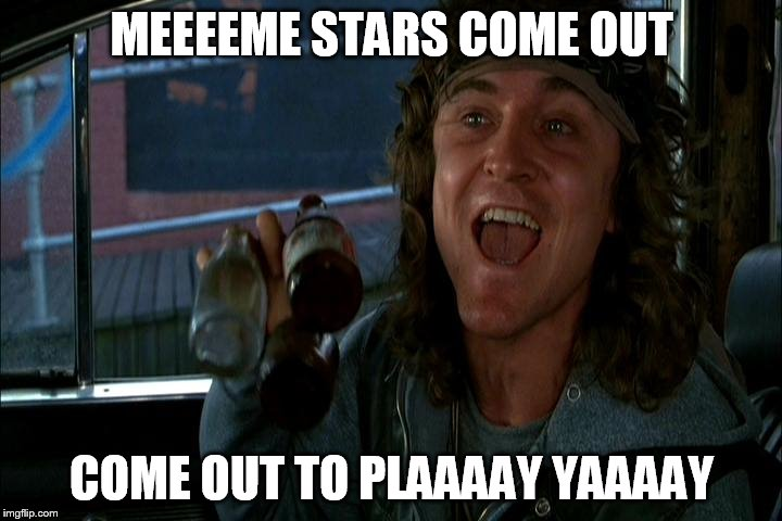 MEEEEME STARS COME OUT COME OUT TO PLAAAAY YAAAAY | made w/ Imgflip meme maker