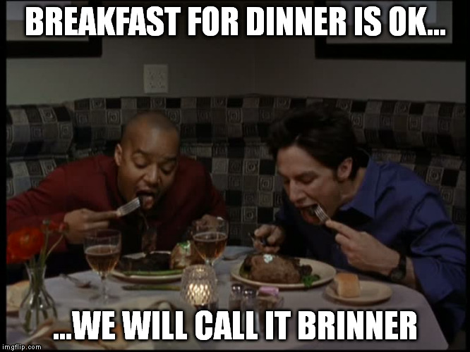 Scrubs | BREAKFAST FOR DINNER IS OK... ...WE WILL CALL IT BRINNER | image tagged in scrubs | made w/ Imgflip meme maker