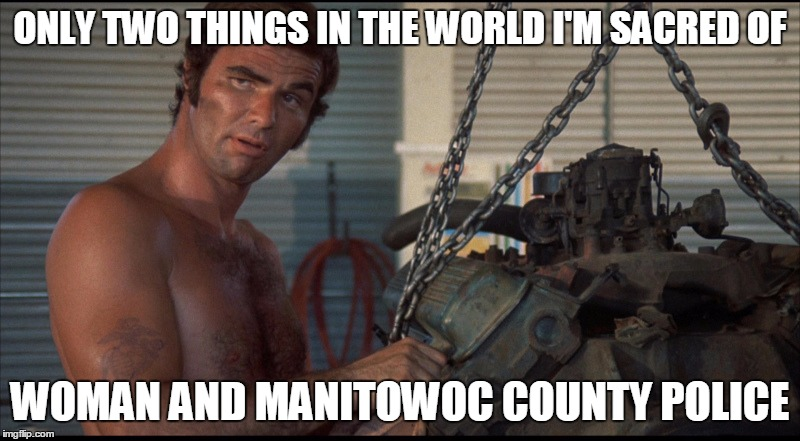 The hero Wisconsin needs. | ONLY TWO THINGS IN THE WORLD I'M SACRED OF WOMAN AND MANITOWOC COUNTY POLICE | image tagged in wisconsin,police,hero,corruption,gator,making a murderer | made w/ Imgflip meme maker