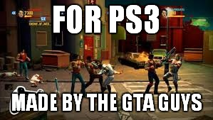 FOR PS3 MADE BY THE GTA GUYS | made w/ Imgflip meme maker