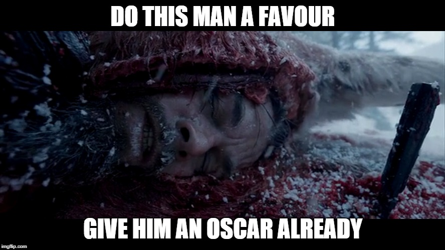 Give Leo a break | DO THIS MAN A FAVOUR GIVE HIM AN OSCAR ALREADY | image tagged in oscars,leonardo dicaprio,the revenant | made w/ Imgflip meme maker