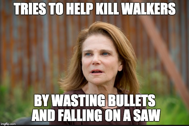 Dumb Deanna | TRIES TO HELP KILL WALKERS BY WASTING BULLETS AND FALLING ON A SAW | image tagged in the walking dead,amc,deanna,season 6 | made w/ Imgflip meme maker