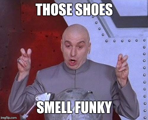 Dr Evil Laser Meme | THOSE SHOES SMELL FUNKY | image tagged in memes,dr evil laser | made w/ Imgflip meme maker