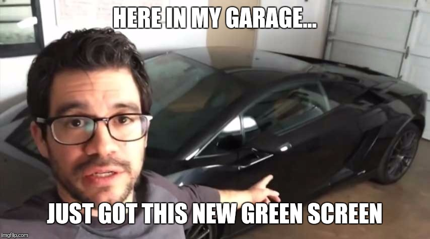 Tai Lopez | HERE IN MY GARAGE... JUST GOT THIS NEW GREEN SCREEN | image tagged in tai lopez | made w/ Imgflip meme maker