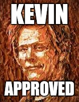 KEVIN APPROVED | made w/ Imgflip meme maker