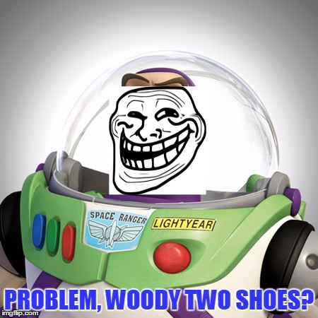 PROBLEM, WOODY TWO SHOES? | made w/ Imgflip meme maker