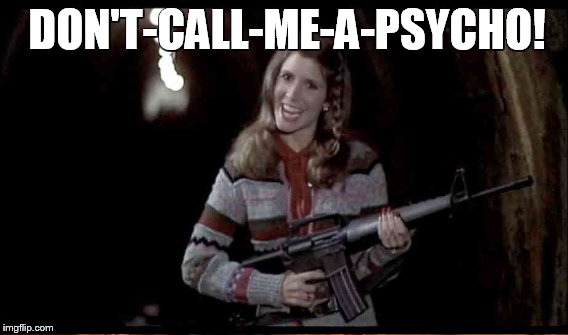 DON'T-CALL-ME-A-PSYCHO! | made w/ Imgflip meme maker
