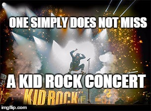 Kid Rock | ONE SIMPLY DOES NOT MISS A KID ROCK CONCERT | image tagged in kid rock | made w/ Imgflip meme maker