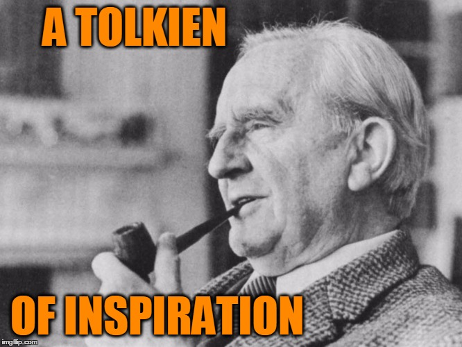 Tolkien2 | A TOLKIEN OF INSPIRATION | image tagged in tolkien2 | made w/ Imgflip meme maker