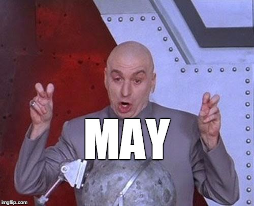 Dr Evil Laser Meme | MAY | image tagged in memes,dr evil laser | made w/ Imgflip meme maker