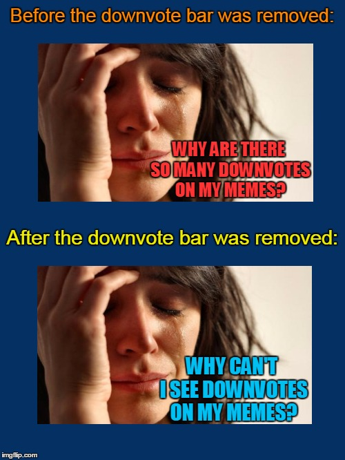WHY ARE THERE SO MANY DOWNVOTES ON MY MEMES? WHY CAN'T I SEE DOWNVOTES ON MY MEMES? | made w/ Imgflip meme maker