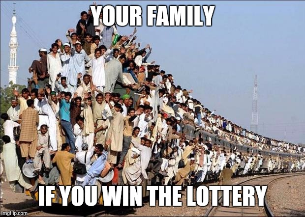 Lottery winner | YOUR FAMILY IF YOU WIN THE LOTTERY | image tagged in indian train,funny memes,family,memes | made w/ Imgflip meme maker