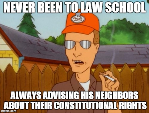 Dropout conservative  | NEVER BEEN TO LAW SCHOOL ALWAYS ADVISING HIS NEIGHBORS ABOUT THEIR CONSTITUTIONAL RIGHTS | image tagged in dropout conservative,constitution,lawyers,law school | made w/ Imgflip meme maker