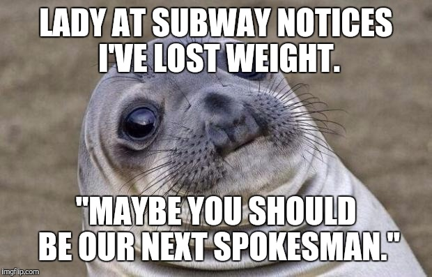 "Awkward Moment Sealion Meme | LADY AT SUBWAY NOTICES I'VE LOST WEIGHT. ""MAYBE YOU SHOULD BE OUR NEXT SPOKESMAN."" 