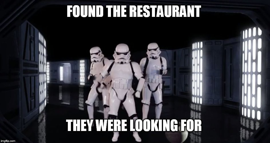 Dancing Stormtroopers | FOUND THE RESTAURANT THEY WERE LOOKING FOR | image tagged in dancing stormtroopers | made w/ Imgflip meme maker