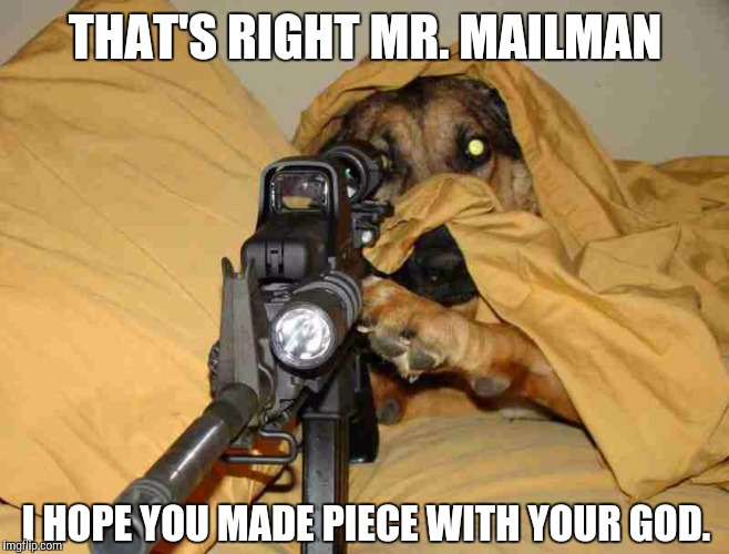 THAT'S RIGHT MR. MAILMAN I HOPE YOU MADE PIECE WITH YOUR GOD. | made w/ Imgflip meme maker