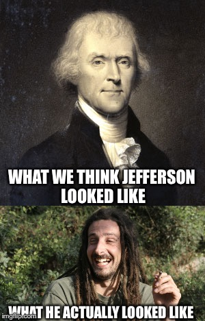 WHAT WE THINK JEFFERSON LOOKED LIKE WHAT HE ACTUALLY LOOKED LIKE | made w/ Imgflip meme maker
