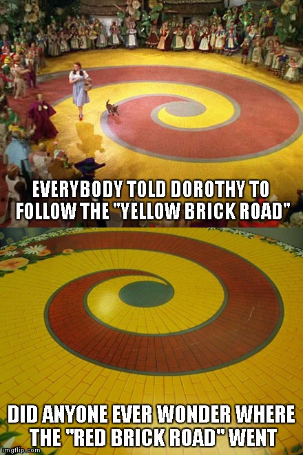 "What if the red brick road would have taken Dorothy straight home? | EVERYBODY TOLD DOROTHY TO FOLLOW THE ""YELLOW BRICK ROAD"" DID ANYONE EVER WONDER WHERE THE ""RED BRICK ROAD"" WENT 
