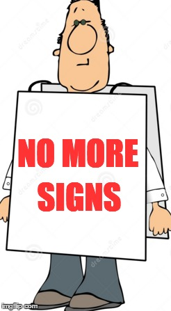 NO MORE SIGNS | made w/ Imgflip meme maker