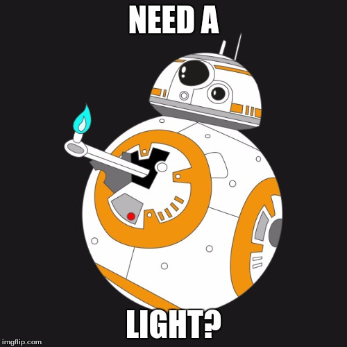 BB-8 Need-A-Light | NEED A LIGHT? | image tagged in bb-8,star wars ...