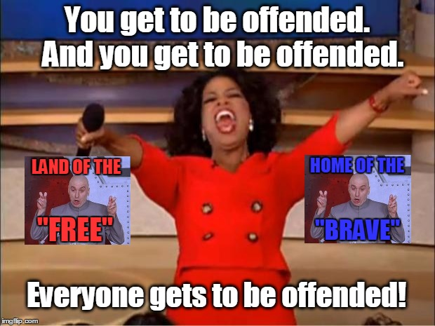 "Red Whine & Blue | You get to be offended.  And you get to be offended. Everyone gets to be offended! LAND OF THE HOME OF THE ""FREE"" ""BRAVE"" 
