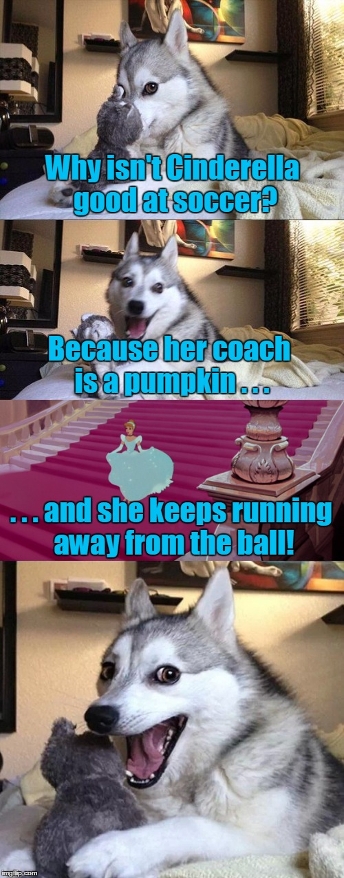 Not to mention her glass slippers don't make good soccer shoes | Why isn't Cinderella good at soccer? . . . and she keeps running away from the ball! Because her coach is a pumpkin . . . | image tagged in memes,bad pun dog,cinderella,running away from the ball,new feature,soccer | made w/ Imgflip meme maker