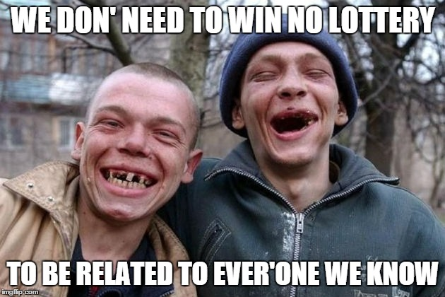 Powerball winners to meet relatives they didn't know they had | WE DON' NEED TO WIN NO LOTTERY TO BE RELATED TO EVER'ONE WE KNOW | image tagged in powerball,rednecks,memes | made w/ Imgflip meme maker
