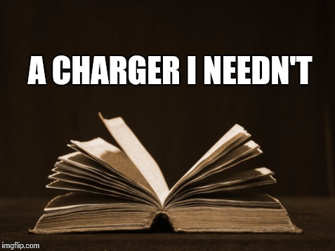 Books need no charger | A CHARGER I NEEDN'T | image tagged in book,books,technology,charger,phones,tablet | made w/ Imgflip meme maker