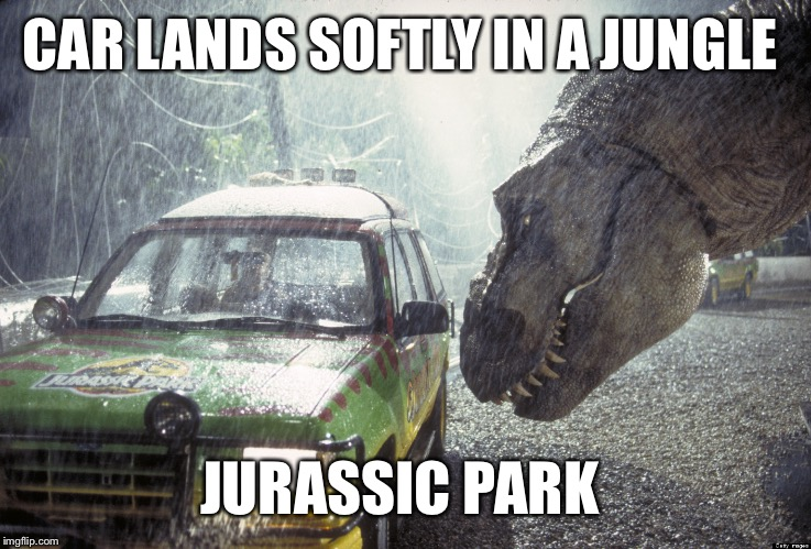 CAR LANDS SOFTLY IN A JUNGLE JURASSIC PARK | made w/ Imgflip meme maker