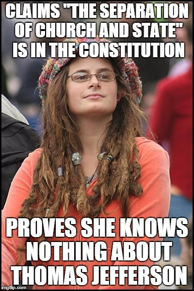 "CLAIMS ""THE SEPARATION OF CHURCH AND STATE"" IS IN THE CONSTITUTION PROVES SHE KNOWS NOTHING ABOUT THOMAS JEFFERSON 