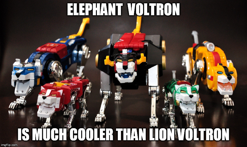 ELEPHANT  VOLTRON IS MUCH COOLER THAN LION VOLTRON | made w/ Imgflip meme maker