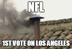 Not yet |  NFL; 1ST VOTE ON LOS ANGELES | image tagged in nfl,stlrams,san diego chargers,los angeles,raiders | made w/ Imgflip meme maker