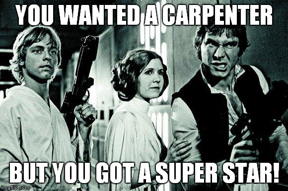 YOU WANTED A CARPENTER BUT YOU GOT A SUPER STAR! | made w/ Imgflip meme maker