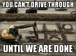 YOU CAN'T DRIVE THROUGH UNTIL WE ARE DONE | made w/ Imgflip meme maker