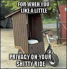 FOR WHEN YOU LIKE A LITTLE PRIVACY ON YOUR SHITTY RIDE | made w/ Imgflip meme maker