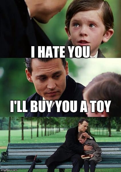 kid | I HATE YOU I'LL BUY YOU A TOY | image tagged in memes,finding neverland,funny memes | made w/ Imgflip meme maker