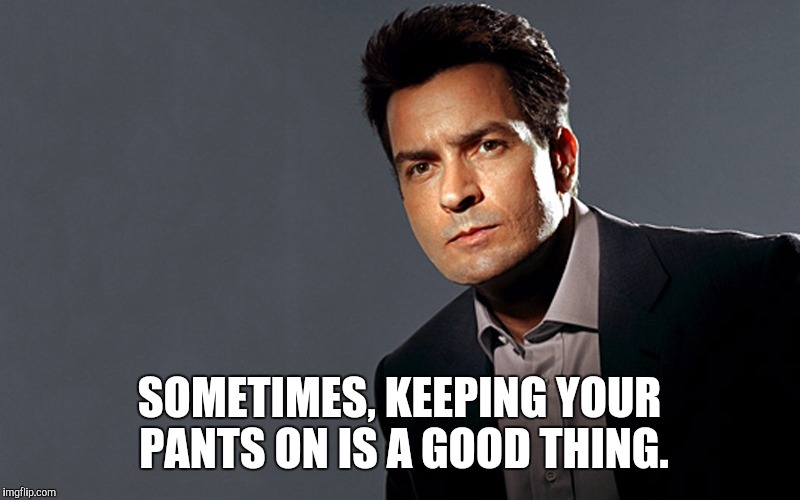 SOMETIMES, KEEPING YOUR PANTS ON IS A GOOD THING. | made w/ Imgflip meme maker