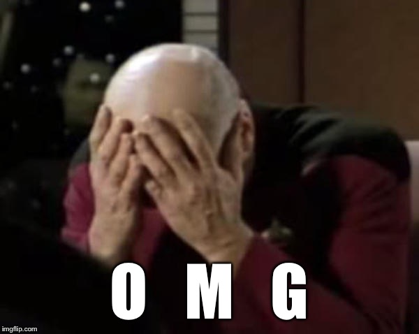 Captain Picard Double Facepalm | O   M   G | image tagged in captain picard double facepalm | made w/ Imgflip meme maker