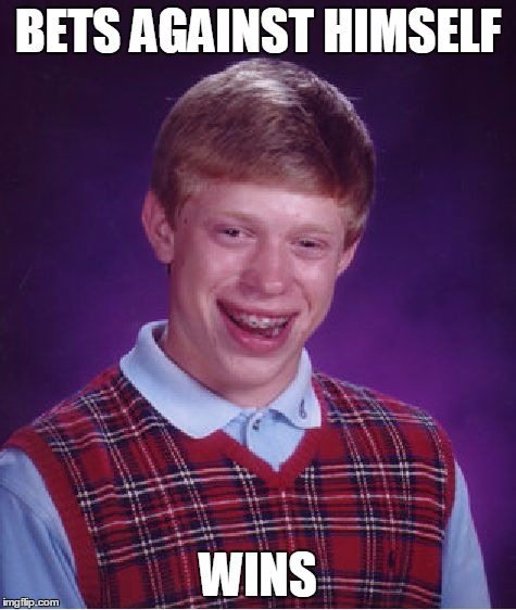 Bad Luck Brian Meme | BETS AGAINST HIMSELF WINS | image tagged in memes,bad luck brian | made w/ Imgflip meme maker