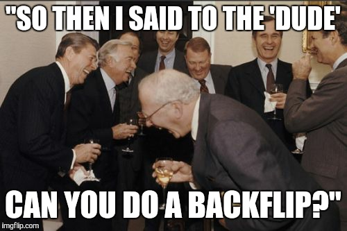 "Dissin The Kids |  ""SO THEN I SAID TO THE 'DUDE'; CAN YOU DO A BACKFLIP?"" 