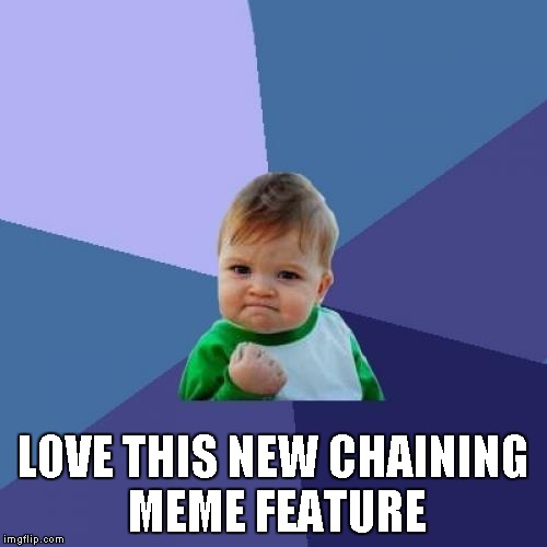 Success Kid Meme | LOVE THIS NEW CHAINING MEME FEATURE | image tagged in memes,success kid | made w/ Imgflip meme maker