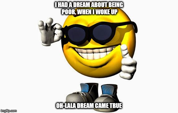 Powerball | I HAD A DREAM ABOUT BEING POOR, WHEN I WOKE UP OH-LALA DREAM CAME TRUE | image tagged in dreams,powerball,poor,i have a dream | made w/ Imgflip meme maker
