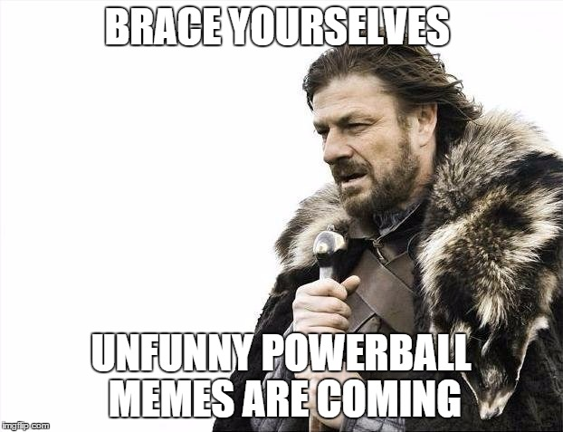 "So I look at the ""Latest"" Section of the new memes and they all have something to do with PowerBall. 
